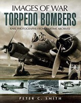 The Story of the Torpedo Bombers | Peter C. Smith |