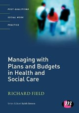 Managing with Plans and Budgets in Health and Social Care | Richard Field |