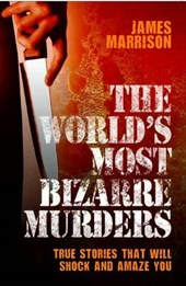 The World's Most Bizarre Murders | James Marrison |
