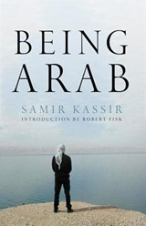 Being Arab | Samir Kassir ; Robert Fisk |