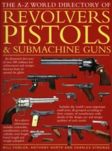 The A-Z World Directory of Revolvers, Pistols & Submachine Guns | Fowler, Will ; North, Anthony ; Stronge, Charles |