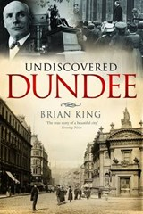 Undiscovered Dundee | Brian King |