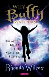 Why Buffy Matters | Rhonda V. Wilcox |