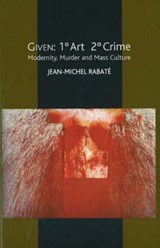Given -- 1- Art 2- Crime | Jean Michel Rabaté |