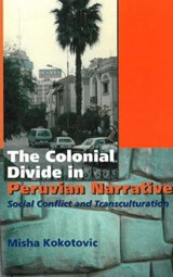 Colonial Divide in Peruvian Narrative | Misha Kokotovic |