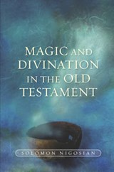 Magic and Divination in the Old Testament | Solomon Nigosian |
