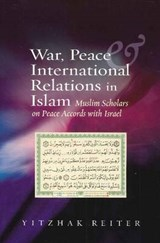 War, Peace & International Relations in Islam | Yitzhak Reiter |