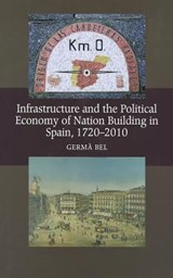 Infrastructure & the Political Economy of Nation Building in | Germà Bel |