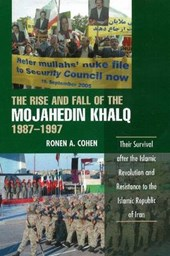 Rise and Fall of the Mojahedin Khalq, 1987-1997 | Ronen A Cohen |