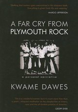 A Far Cry from Plymouth Rock | Kwame Dawes |