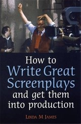 How to Write Great Screenplays and Get Them Into Production | Linda M. James |