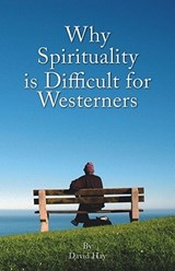 Why Spirituality Is Difficult for Westerners | David Hay |