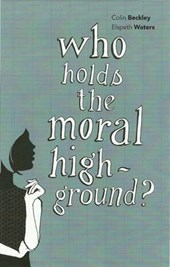 Who Holds the Moral High Ground? | Colin J. Beckley |