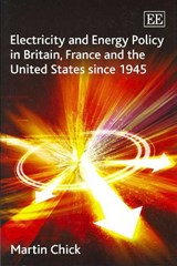 Electricity and Energy Policy in Britain, France and the United States Since | Martin Chick |