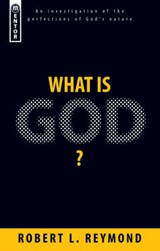 What Is God? | Robert L. Reymond |
