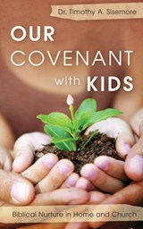 Our Covenant With Kids | Timothy A. Sisemore |