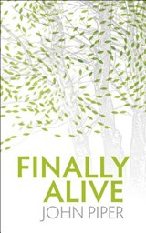 Finally Alive | John Piper |