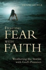 Fighting Fear with Faith | Denise George |