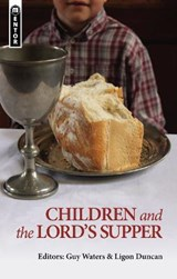 Children and the Lord's Supper | Guy Prentiss Waters |