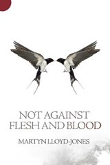 Not Against Flesh and Blood | Martyn Lloyd-Jones |