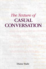The Texture of Casual Conversation | Mattiessen, Christian ; Slade, Diana |
