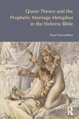 Queer Theory and the Prophetic Marriage Metaphor in the Hebrew Bible | Stuart Macwilliam |