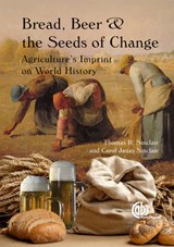 Bread, Beer and the Seeds of Change | Sinclair, Thomas R.; Sinclair, Carol Janas |