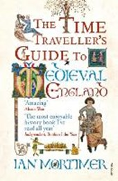 Time traveller's guide to medieval england | Ian Mortimer |