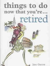 Things To Do Now That You're Retired | Jane Garton & Robyn Neild |