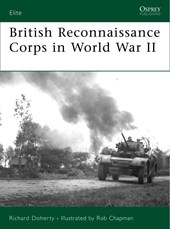 The British Reconnaissance Corps in World War II | Richard Doherty & Rob Chapman |