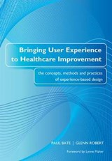Bringing User Experience to Healthcare Improvement | Paul Bate |