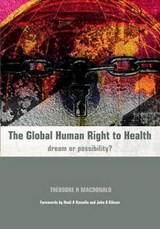 The Global Human Right to Health | Theodore H. MacDonald ; Richard T. Mayon-White |