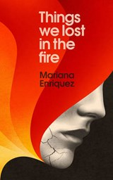 Things We Lost in the Fire | Mariana Enríquez |