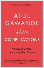 Complications: a surgeon's notes on an imperfect science | Atul Gawande |