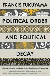 Political order and political decay | Francis Fukuyama |