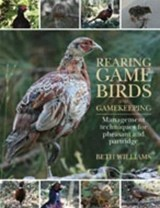 Rearing Game Birds and Gamekeeping | Beth Williams |