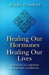 Healing Our Hormones, Healing Our Lives | Linda Crockett |