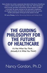 The Guiding Philosophy for the Future of Healthcare | Gordon, Nancy J., Ph.D. |