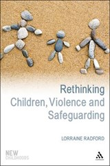 Rethinking Children, Violence and Safeguarding | Lorraine Radford |