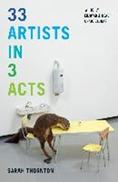 33 Artists in 3 Acts | Sarah Thornton |