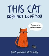 This Cat Does Not Love You | Emma Young |