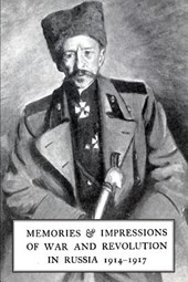 Memories & Impressions of War & Revolution in Russia 1914-1917