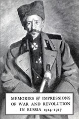 Memories & Impressions of War & Revolution in Russia 1914-1917 | General Basil Gourko |