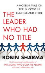 Leader Who Had No Title | Robin Sharma |