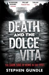 Death and the Dolce Vita | Stephen Gundle |