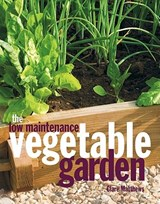 The Low Maintenance Vegetable Garden | Clare Matthews |