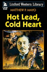 Hot Lead, Cold Heart | Matthew P. Mayo |