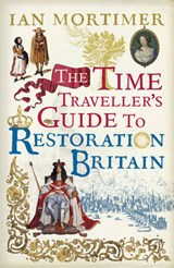 Time Traveller's Guide to Restoration Britain | Ian Mortimer |
