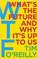 WTF?: What's the Future and Why It's Up to Us | Tim Oreilly |