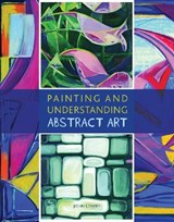 Painting and Understanding Abstract Art | John Lowry |